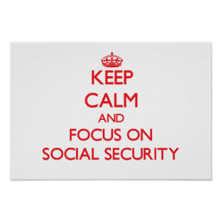 Keep Calm and focus on Social Security Poster