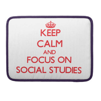 Keep Calm and focus on Social Studies Sleeves For MacBook Pro