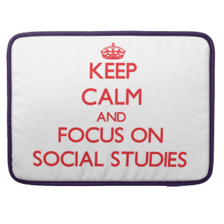 Keep Calm and focus on Social Studies Sleeve For MacBook Pro