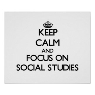 Keep Calm and focus on Social Studies Poster