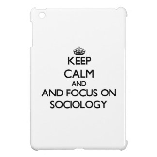 Keep calm and focus on Sociology Case For The iPad Mini
