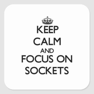 Keep Calm and focus on Sockets Square Stickers
