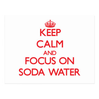 Keep Calm and focus on Soda Water Postcards