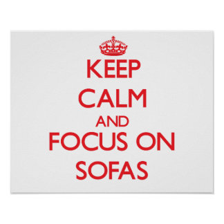 Keep Calm and focus on Sofas Poster