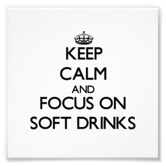 Keep Calm and focus on Soft Drinks Photo Art