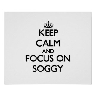 Keep Calm and focus on Soggy Posters