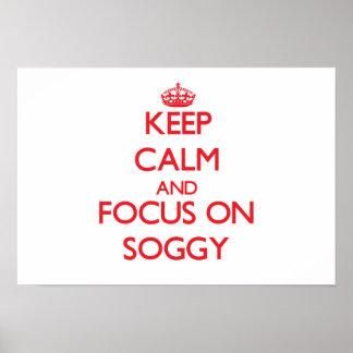 Keep Calm and focus on Soggy Print