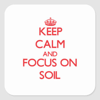 Keep Calm and focus on Soil Stickers