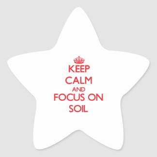 Keep Calm and focus on Soil Star Stickers