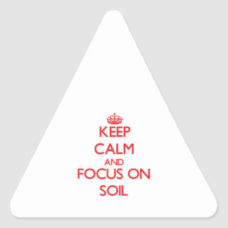 Keep Calm and focus on Soil Triangle Stickers