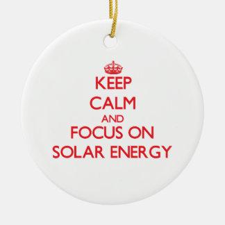 Keep Calm and focus on Solar Energy Ceramic Ornament