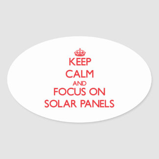 Keep Calm and focus on Solar Panels Oval Stickers