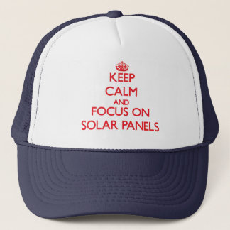 Keep Calm and focus on Solar Panels Trucker Hat