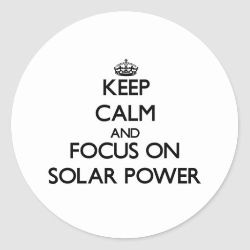 Keep Calm and focus on Solar Power Stickers