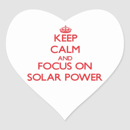 Keep Calm and focus on Solar Power Heart Stickers