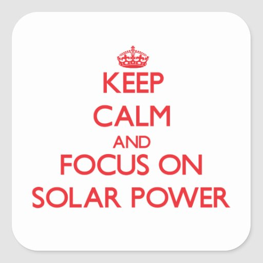 Keep Calm and focus on Solar Power Square Stickers