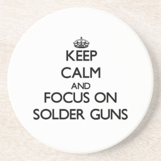 Keep Calm and focus on Solder Guns Beverage Coasters