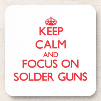 Keep Calm and focus on Solder Guns Drink Coaster