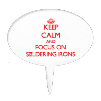 Keep Calm and focus on Soldering Irons Cake Picks
