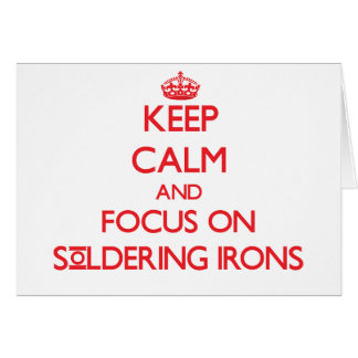 Keep Calm and focus on Soldering Irons Greeting Card