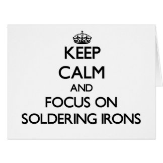 Keep Calm and focus on Soldering Irons Large Greeting Card
