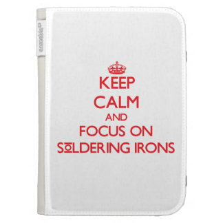 Keep Calm and focus on Soldering Irons Kindle Keyboard Case