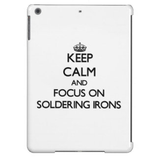 Keep Calm and focus on Soldering Irons iPad Air Covers