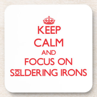 Keep Calm and focus on Soldering Irons Beverage Coasters