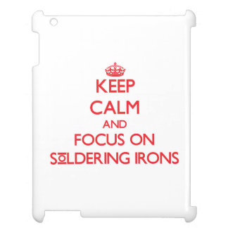 Keep Calm and focus on Soldering Irons Cover For The iPad 2 3 4