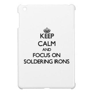 Keep Calm and focus on Soldering Irons iPad Mini Cover