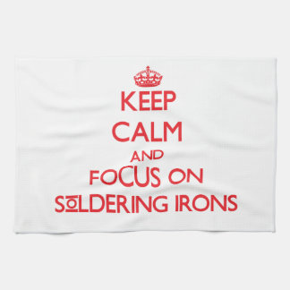 Keep Calm and focus on Soldering Irons Hand Towels