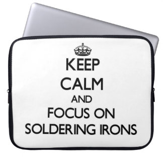 Keep Calm and focus on Soldering Irons Laptop Computer Sleeves
