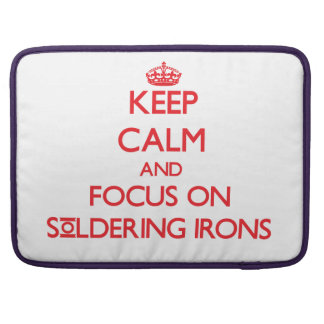 Keep Calm and focus on Soldering Irons MacBook Pro Sleeves