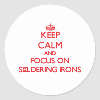 Keep Calm and focus on Soldering Irons Classic Round Sticker