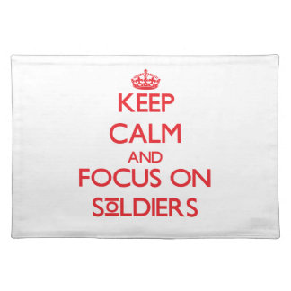 Keep Calm and focus on Soldiers Place Mat