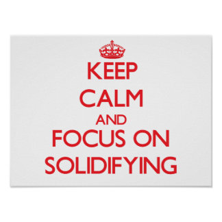 Keep Calm and focus on Solidifying Poster