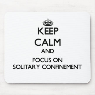 Keep Calm and focus on Solitary Confinement Mousepad