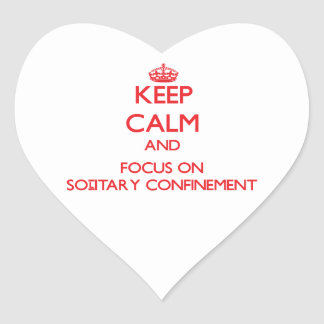 Keep Calm and focus on Solitary Confinement Stickers