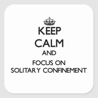 Keep Calm and focus on Solitary Confinement Square Stickers