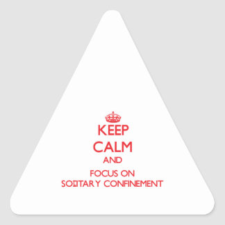 Keep Calm and focus on Solitary Confinement Triangle Stickers