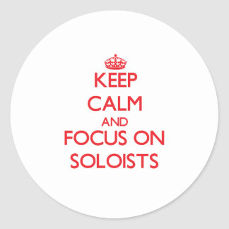 Keep Calm and focus on Soloists Round Stickers