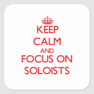 Keep Calm and focus on Soloists Square Sticker