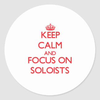 Keep Calm and focus on Soloists Stickers