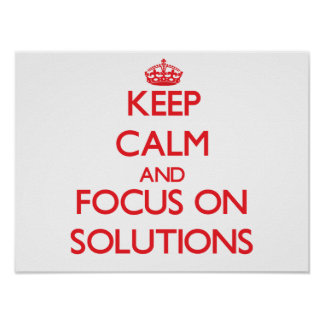 Keep Calm and focus on Solutions Poster