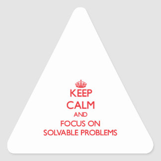 Keep Calm and focus on Solvable Problems Triangle Sticker