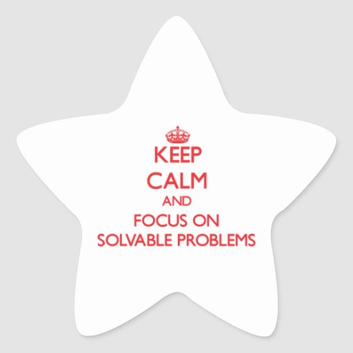 Keep Calm and focus on Solvable Problems Sticker