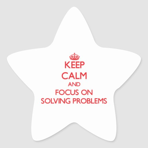 Keep Calm and focus on Solving Problems Star Sticker
