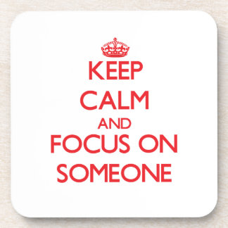 Keep Calm and focus on Someone Drink Coasters