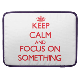 Keep Calm and focus on Something Sleeve For MacBook Pro