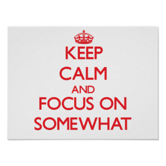 Keep Calm and focus on Somewhat Print